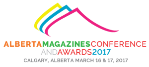 Alberta Magazines Conference and Awards 2017: Calgary, Alberta March 16 & 17, 2017