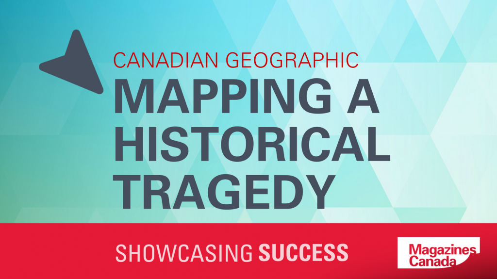 Canadian Geographic: Mapping a Historical Tragedy