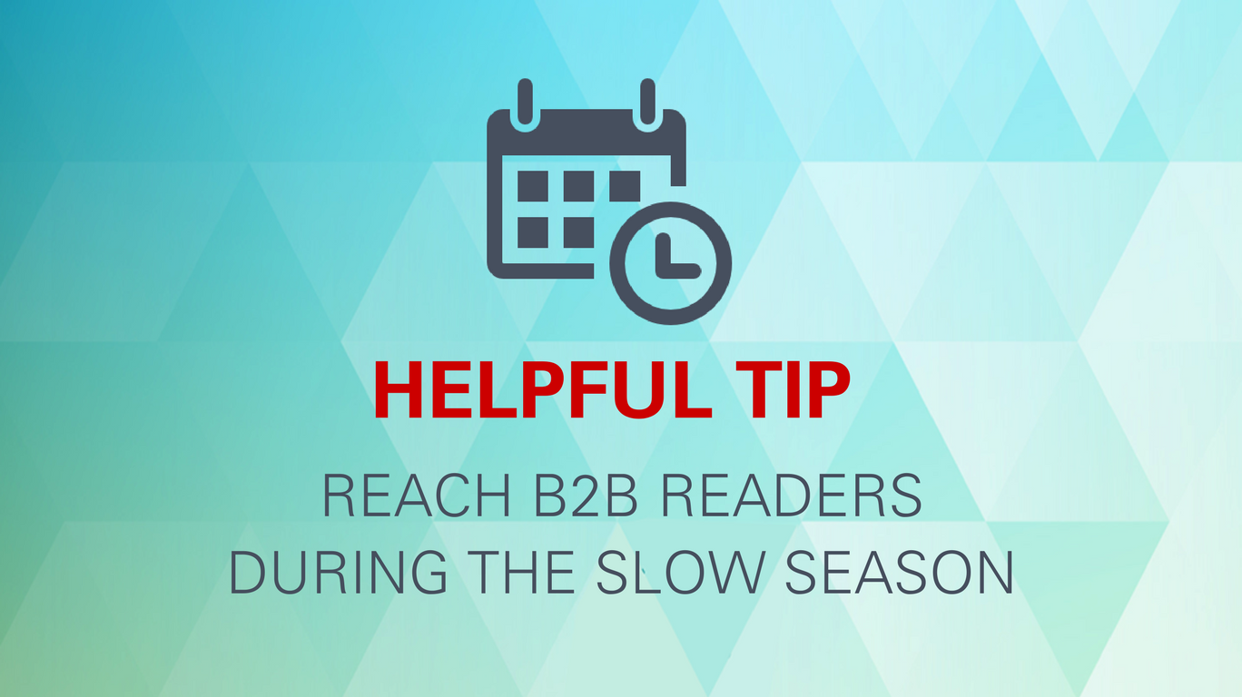 Helpful Tip: Reach B2B readers during their slow season.