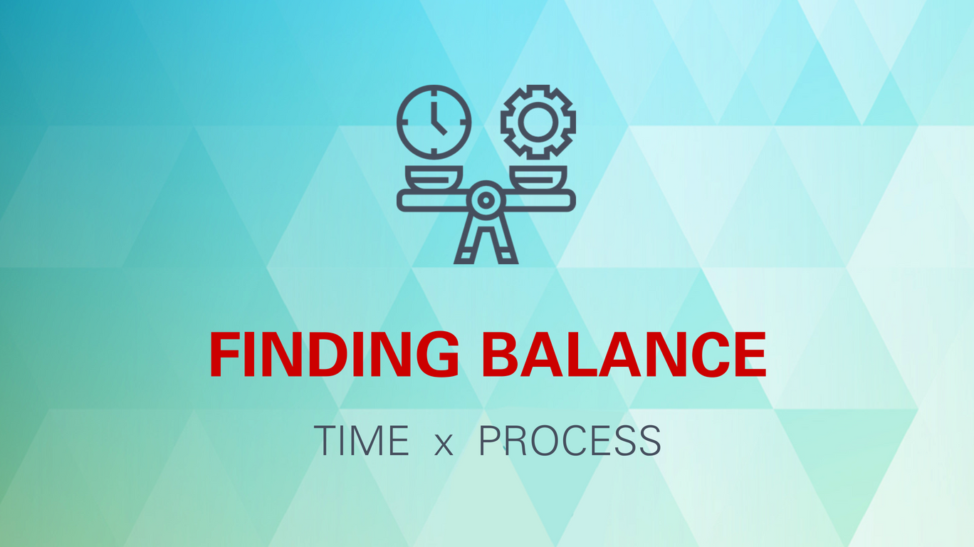 Finding balance: time x process