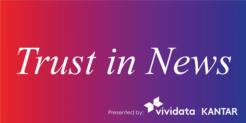 Trust in News, presented by Vividata and Kantar.
