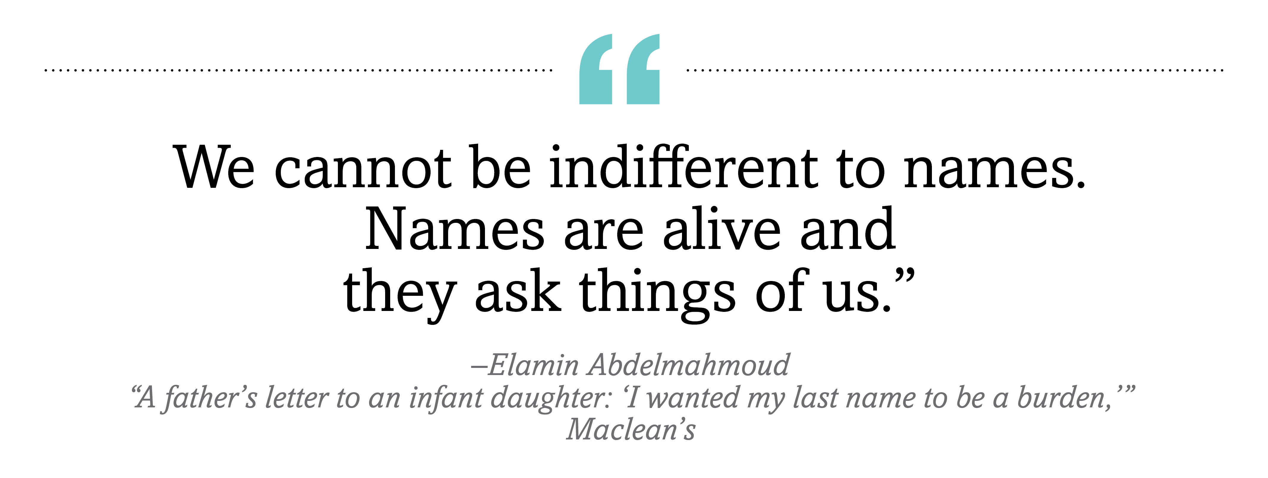 """We cannot be indifferent to names. Names are alive and they ask things of us."""
